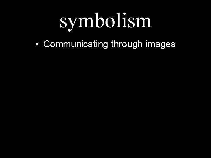 symbolism • Communicating through images