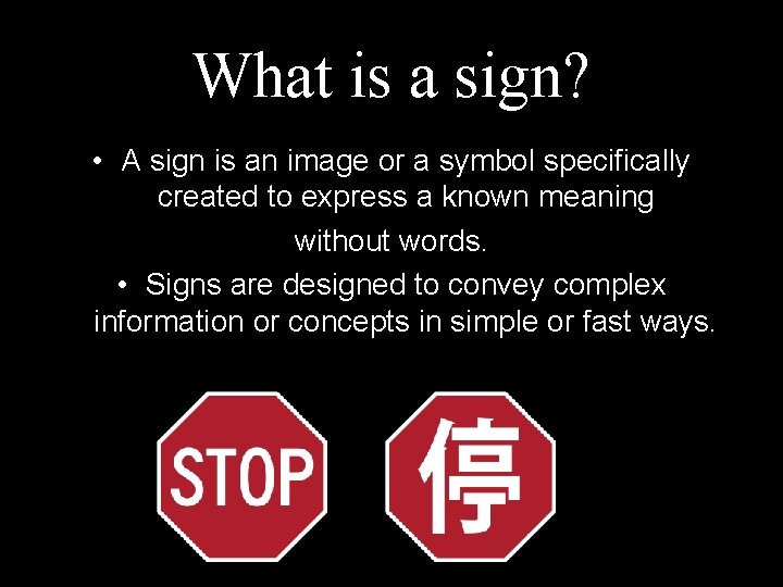 What is a sign? • A sign is an image or a symbol specifically