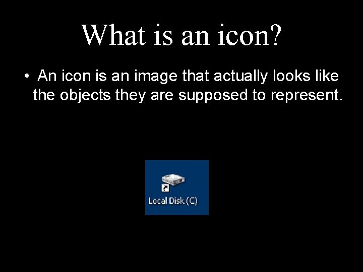 What is an icon? • An icon is an image that actually looks like