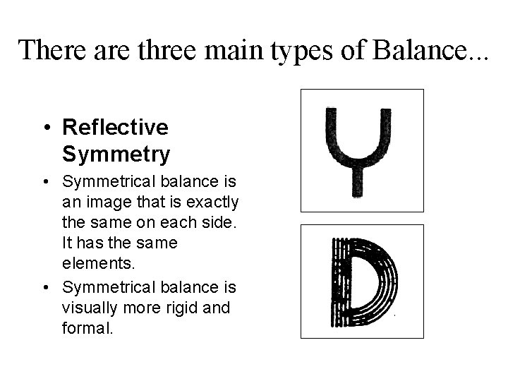 There are three main types of Balance. . . • Reflective Symmetry • Symmetrical