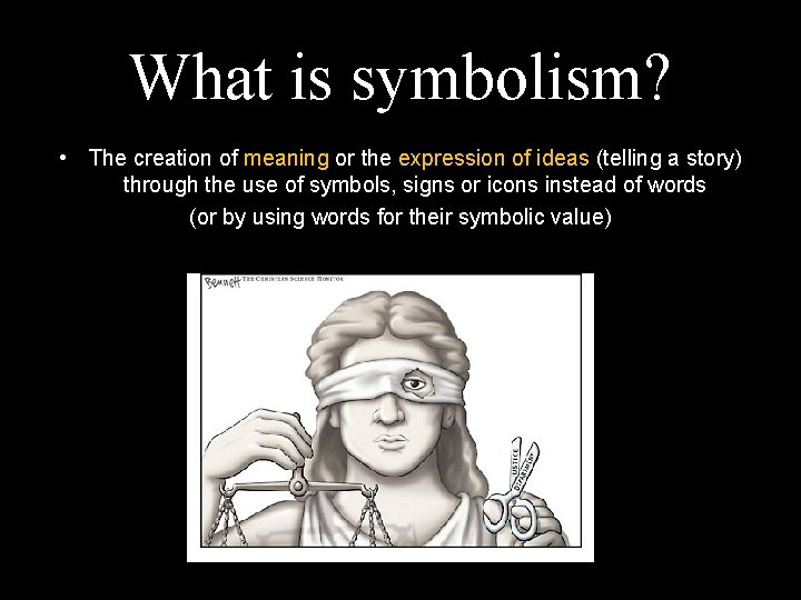 What is symbolism? • The creation of meaning or the expression of ideas (telling