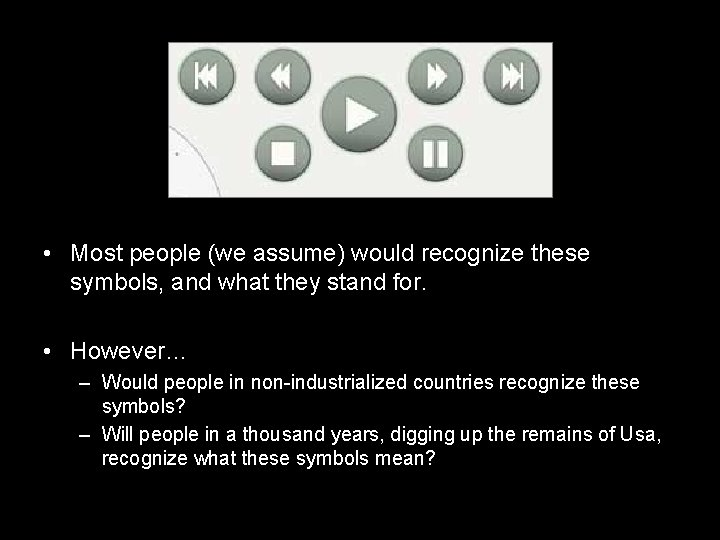 • Most people (we assume) would recognize these symbols, and what they stand