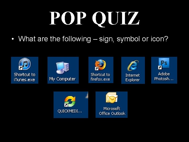 POP QUIZ • What are the following – sign, symbol or icon?