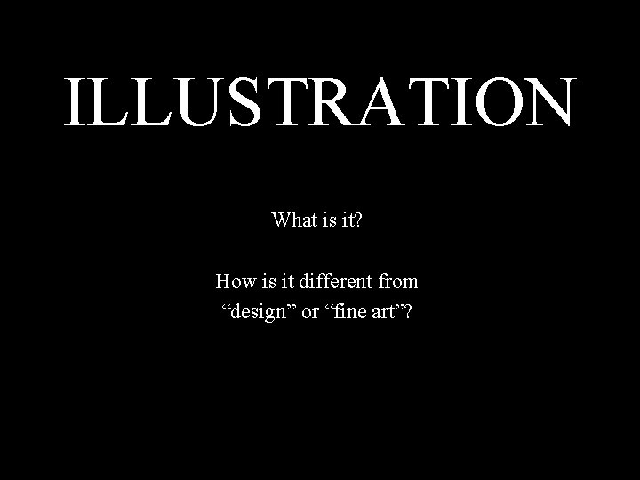 """ILLUSTRATION What is it? How is it different from """"design"""" or """"fine art""""?"""