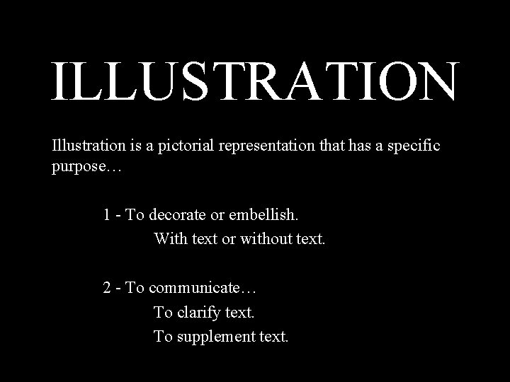 ILLUSTRATION Illustration is a pictorial representation that has a specific purpose… 1 - To