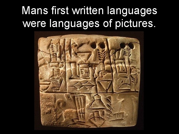 Mans first written languages were languages of pictures.