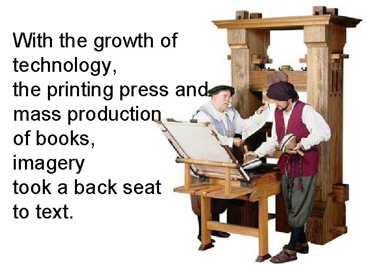 With the growth of technology, the printing press and mass production of books, imagery