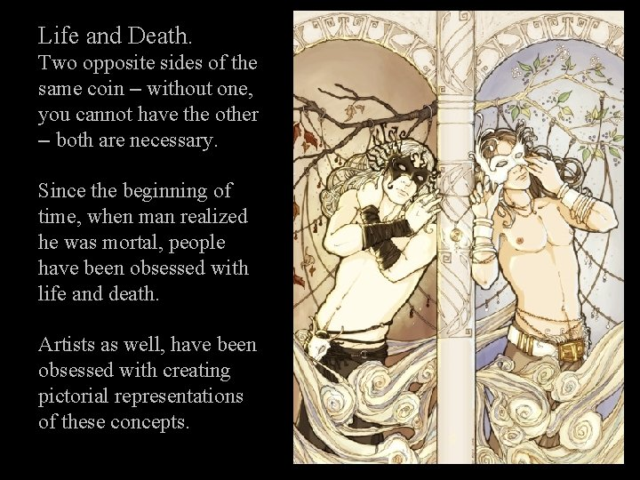 Life and Death. Two opposite sides of the same coin – without one, you