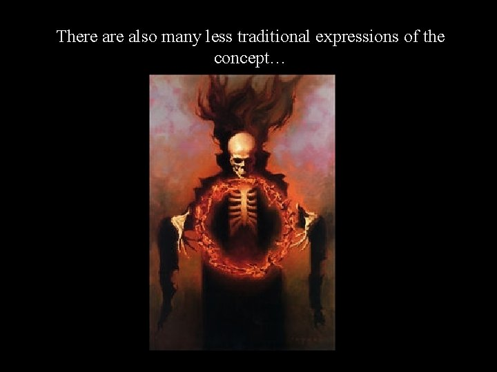 There also many less traditional expressions of the concept…