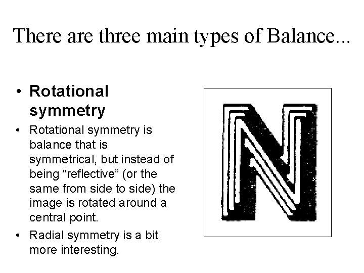 There are three main types of Balance. . . • Rotational symmetry is balance