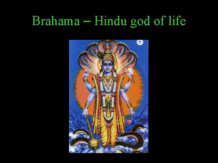 Brahama – Hindu god of life