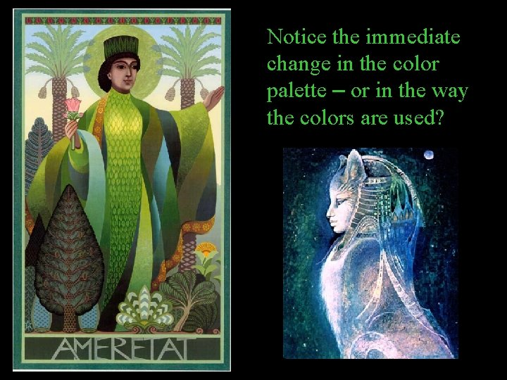 Notice the immediate change in the color palette – or in the way the
