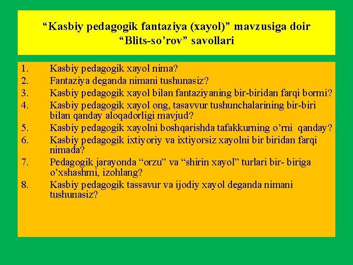 """""""Kasbiy pedagogik fantaziya (xayol)"""" mavzusiga doir """"Blits-so'rov"""" savollari 1. 2. 3. 4. 5. 6."""