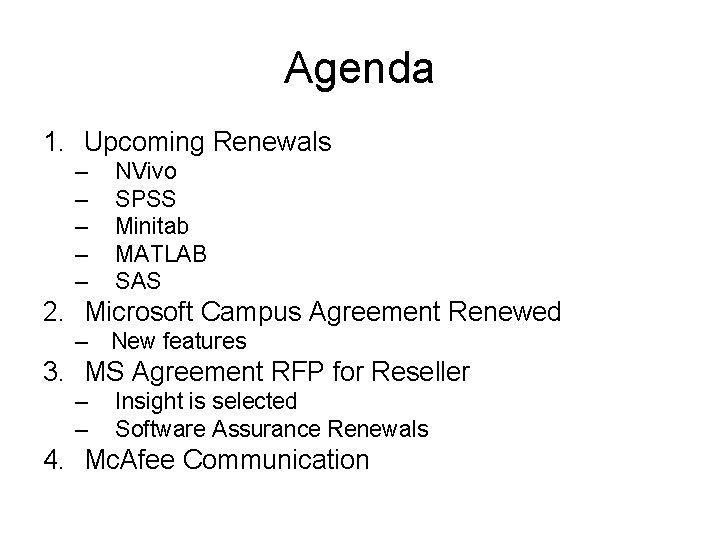 Agenda 1. Upcoming Renewals – – – NVivo SPSS Minitab MATLAB SAS 2. Microsoft