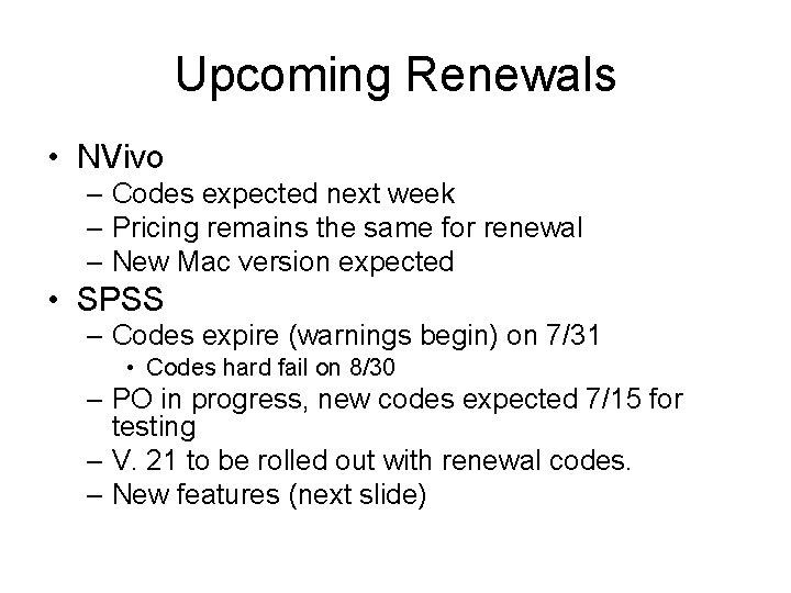 Upcoming Renewals • NVivo – Codes expected next week – Pricing remains the same