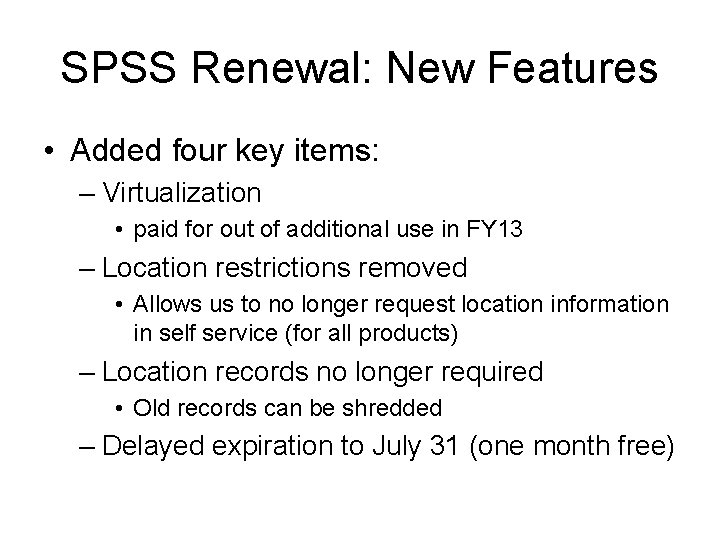 SPSS Renewal: New Features • Added four key items: – Virtualization • paid for