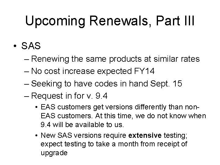 Upcoming Renewals, Part III • SAS – Renewing the same products at similar rates