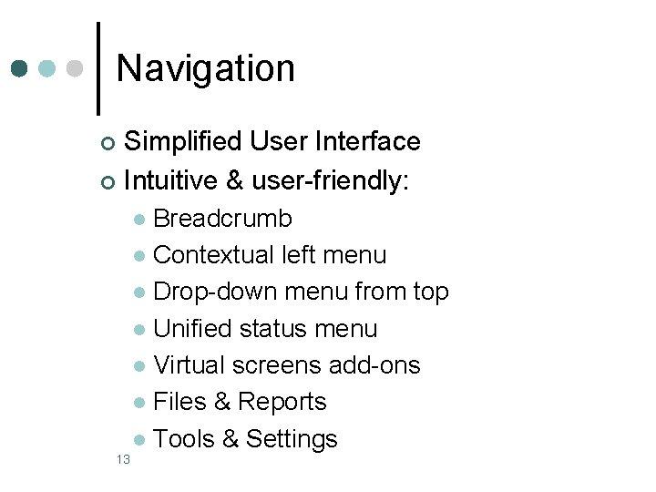Navigation Simplified User Interface ¢ Intuitive & user-friendly: ¢ Breadcrumb l Contextual left menu