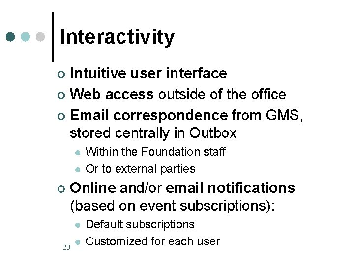 Interactivity Intuitive user interface ¢ Web access outside of the office ¢ Email correspondence