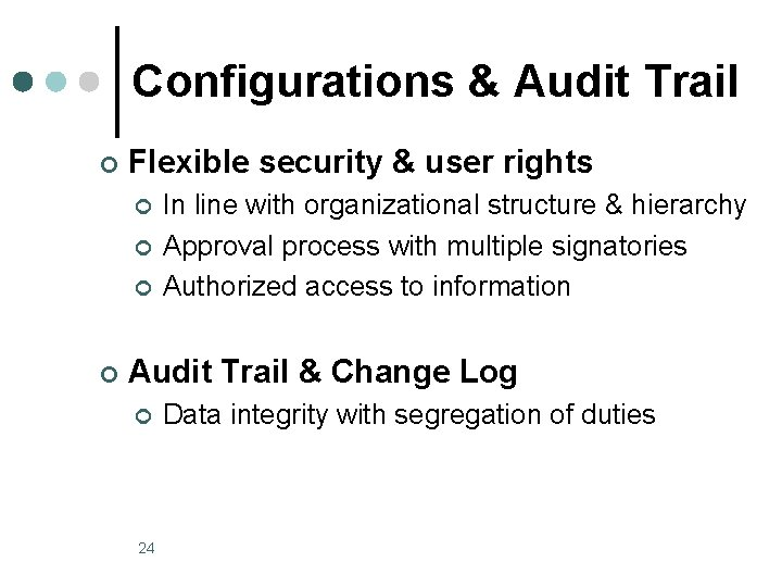 Configurations & Audit Trail ¢ Flexible security & user rights ¢ ¢ In line