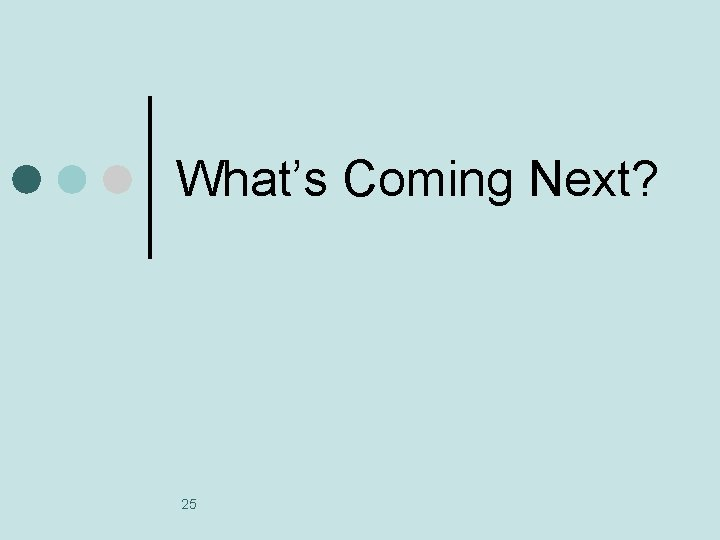 What's Coming Next? 25