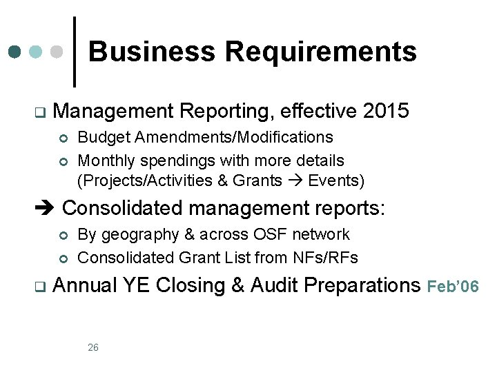 Business Requirements q Management Reporting, effective 2015 ¢ ¢ Budget Amendments/Modifications Monthly spendings with