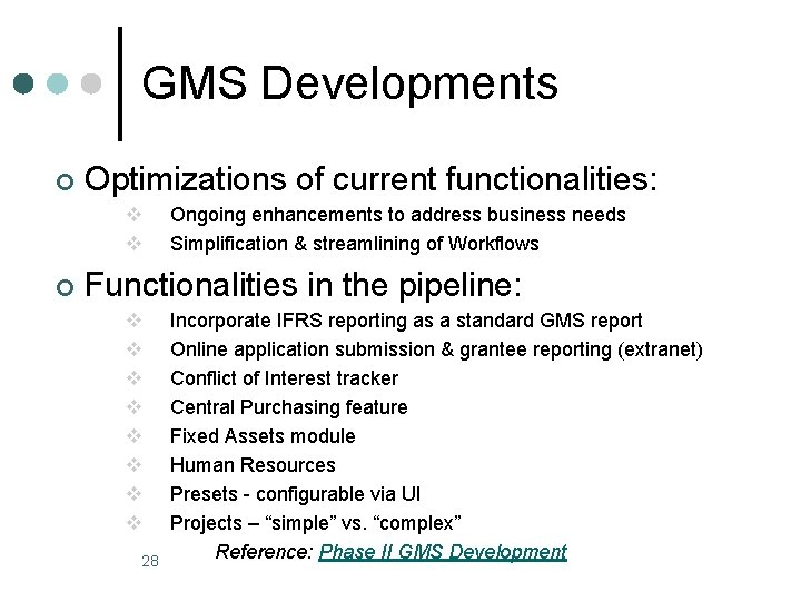 GMS Developments ¢ Optimizations of current functionalities: v v ¢ Ongoing enhancements to address
