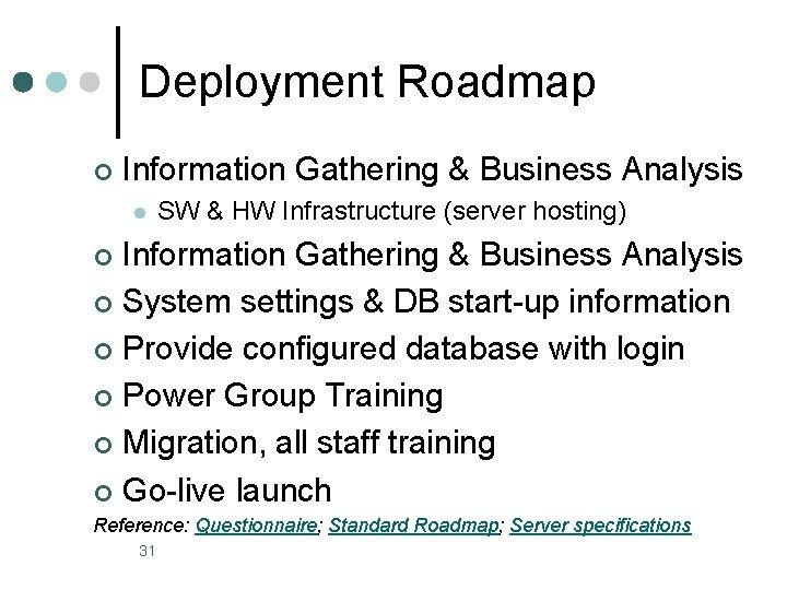 Deployment Roadmap ¢ Information Gathering & Business Analysis l SW & HW Infrastructure (server