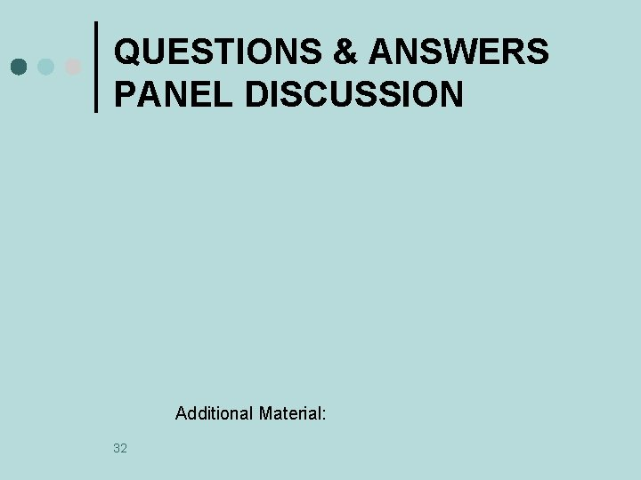 QUESTIONS & ANSWERS PANEL DISCUSSION Additional Material: 32
