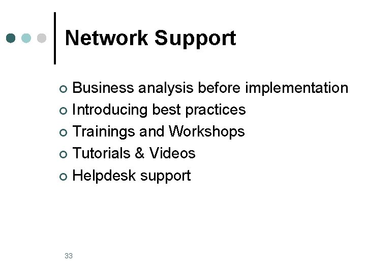 Network Support Business analysis before implementation ¢ Introducing best practices ¢ Trainings and Workshops