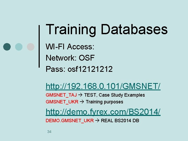 Training Databases WI-FI Access: Network: OSF Pass: osf 1212 http: //192. 168. 0. 101/GMSNET/