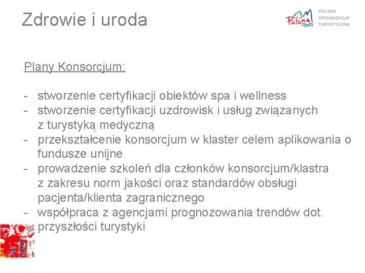 Zdrowie i uroda Plany Konsorcjum: - stworzenie certyfikacji obiektów spa i wellness - stworzenie