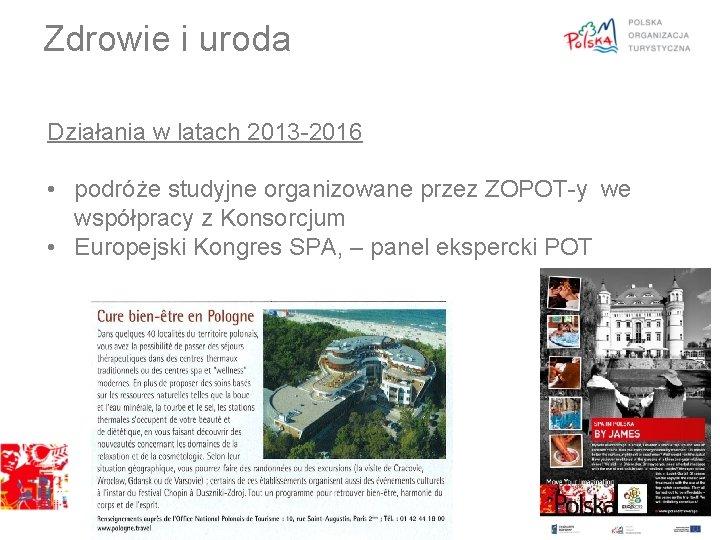 Zdrowie i uroda Działania w latach 2013 -2016 • podróże studyjne organizowane przez ZOPOT-y