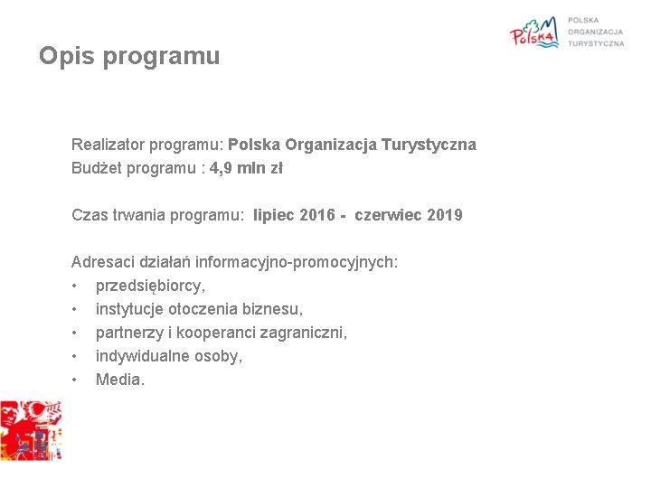 Opis programu Realizator programu: Polska Organizacja Turystyczna Budżet programu : 4, 9 mln zł