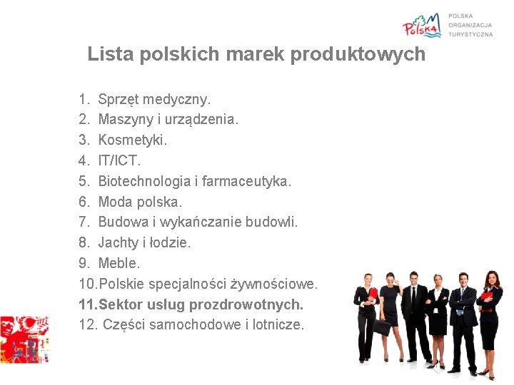 Lista polskich marek produktowych 1. Sprzęt medyczny. 2. Maszyny i urządzenia. 3. Kosmetyki. 4.