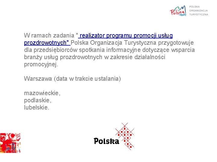 """W ramach zadania """" realizator programu promocji usług prozdrowotnych"""" Polska Organizacja Turystyczna przygotowuje dla"""