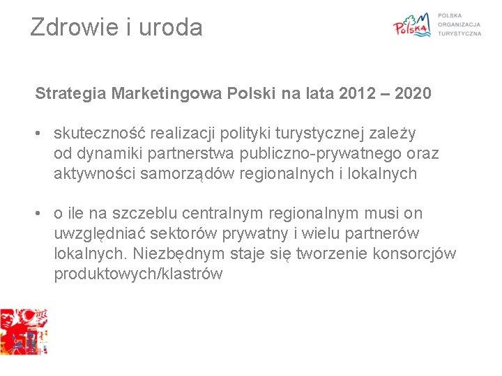 Zdrowie i uroda Strategia Marketingowa Polski na lata 2012 – 2020 • skuteczność realizacji