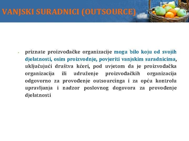 VANJSKI SURADNICI (OUTSOURCE) priznate proizvođačke organizacije mogu bilo koju od svojih djelatnosti, osim proizvodnje,
