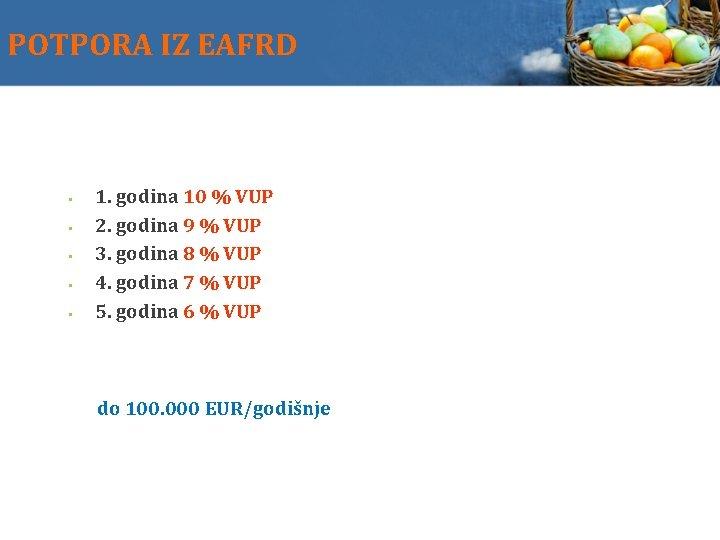 POTPORA IZ EAFRD 1. godina 10 % VUP 2. godina 9 % VUP 3.
