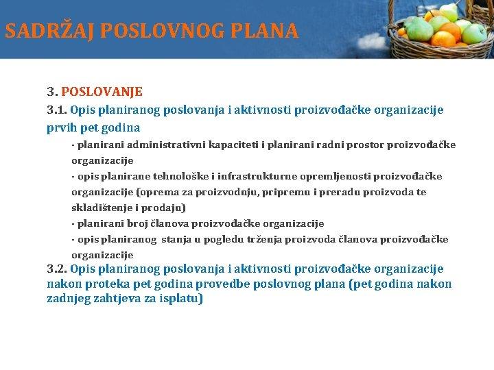 SADRŽAJ POSLOVNOG PLANA 3. POSLOVANJE 3. 1. Opis planiranog poslovanja i aktivnosti proizvođačke organizacije