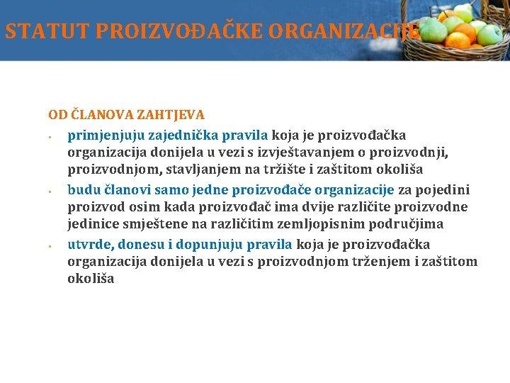 STATUT PROIZVOĐAČKE ORGANIZACIJE OD ČLANOVA ZAHTJEVA primjenjuju zajednička pravila koja je proizvođačka organizacija donijela