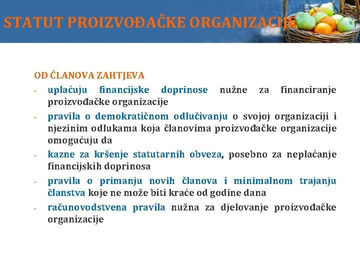 STATUT PROIZVOĐAČKE ORGANIZACIJE OD ČLANOVA ZAHTJEVA uplaćuju financijske doprinose nužne za financiranje proizvođačke organizacije