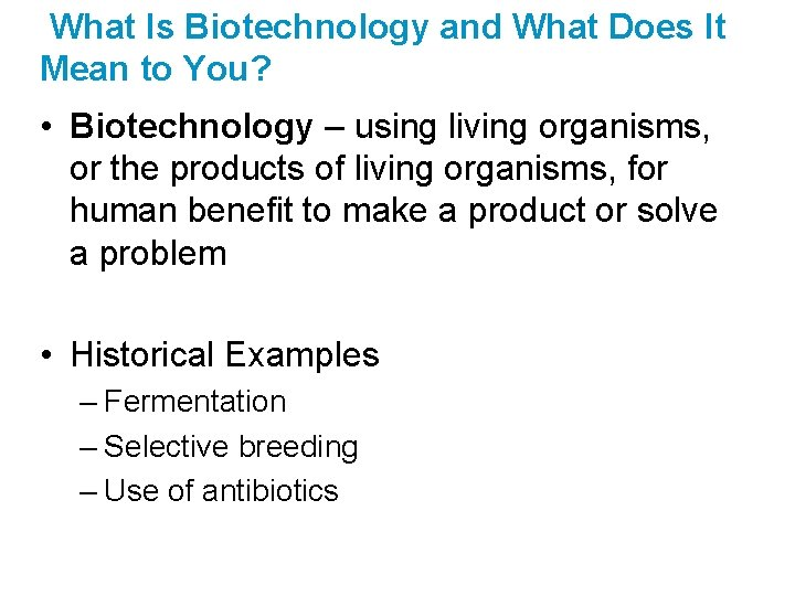 What Is Biotechnology and What Does It Mean to You? • Biotechnology – using