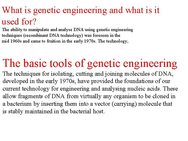 What is genetic engineering and what is it used for? The ability to manipulate
