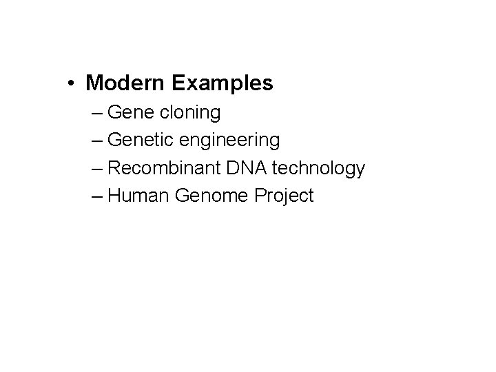 • Modern Examples – Gene cloning – Genetic engineering – Recombinant DNA technology