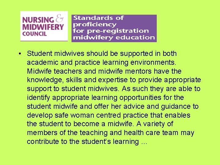• Student midwives should be supported in both academic and practice learning environments.
