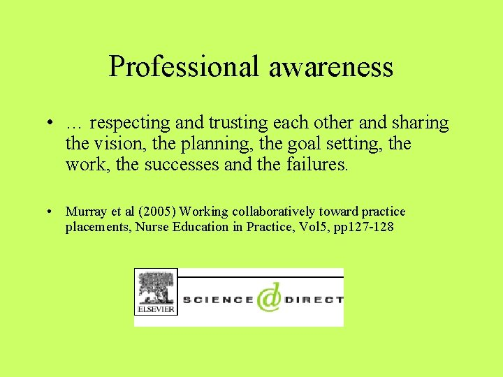 Professional awareness • … respecting and trusting each other and sharing the vision, the