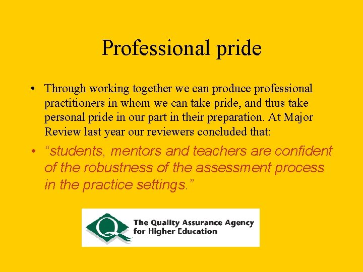 Professional pride • Through working together we can produce professional practitioners in whom we