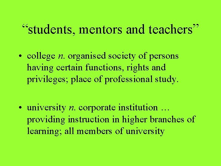 """""""students, mentors and teachers"""" • college n. organised society of persons having certain functions,"""