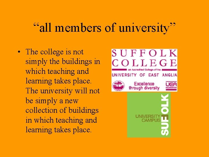 """""""all members of university"""" • The college is not simply the buildings in which"""